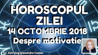 HOROSCOPUL ZILEI ~ 14 OCTOMBRIE 2018 ~ Despre motivatie ~ by Astrolog Alexandra Coman