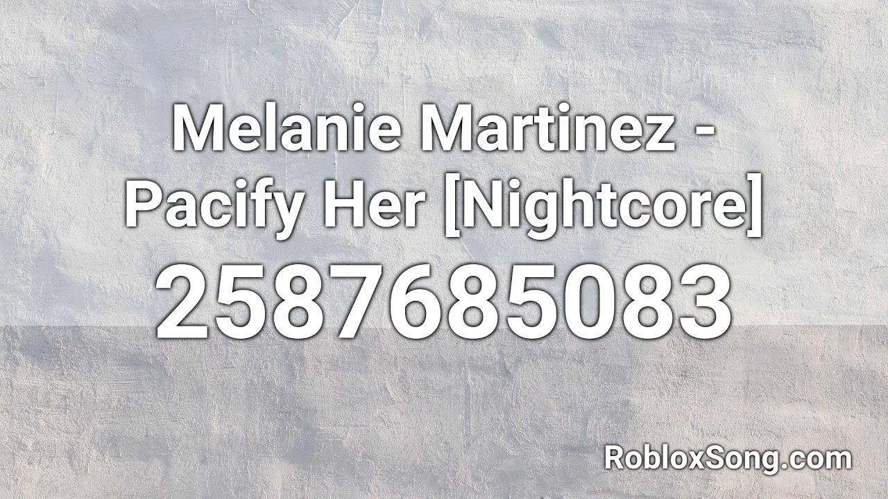 All Melanie Martinez Songs Roblox Id Melanie Martinez Pacify Her Nightcore Roblox Id Roblox Music Code Youtube