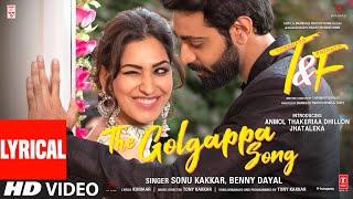 Tuesdays & Fridays: Golgappa (Lyrical)   Sonu K, Benny D   Kumaar,Tony K  Anmol T Dhillon, Jhataleka