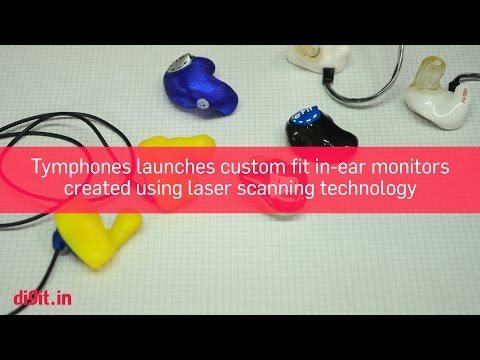 Tymphones: India's first laser scanned custom fit in-ear headphones