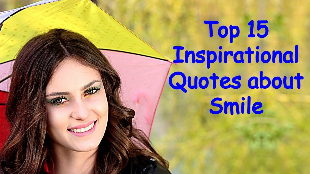 Top 15 Inspirational Quotes About Smile Keep Smiling Quotes Youtube