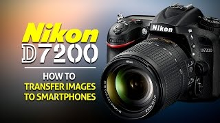 How to Transfer Images to a Smartphone on the Nikon D7200