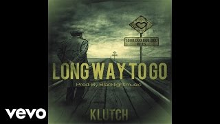 Klutch - Long Way To Go (Audio)