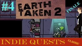 Earth Taken 2 with Guest Quester - FINALE - Part 4 - A Happy Ending - INDIE QUESTS
