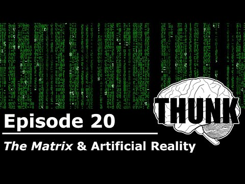 THUNK - 20. The Matrix & Artificial Reality