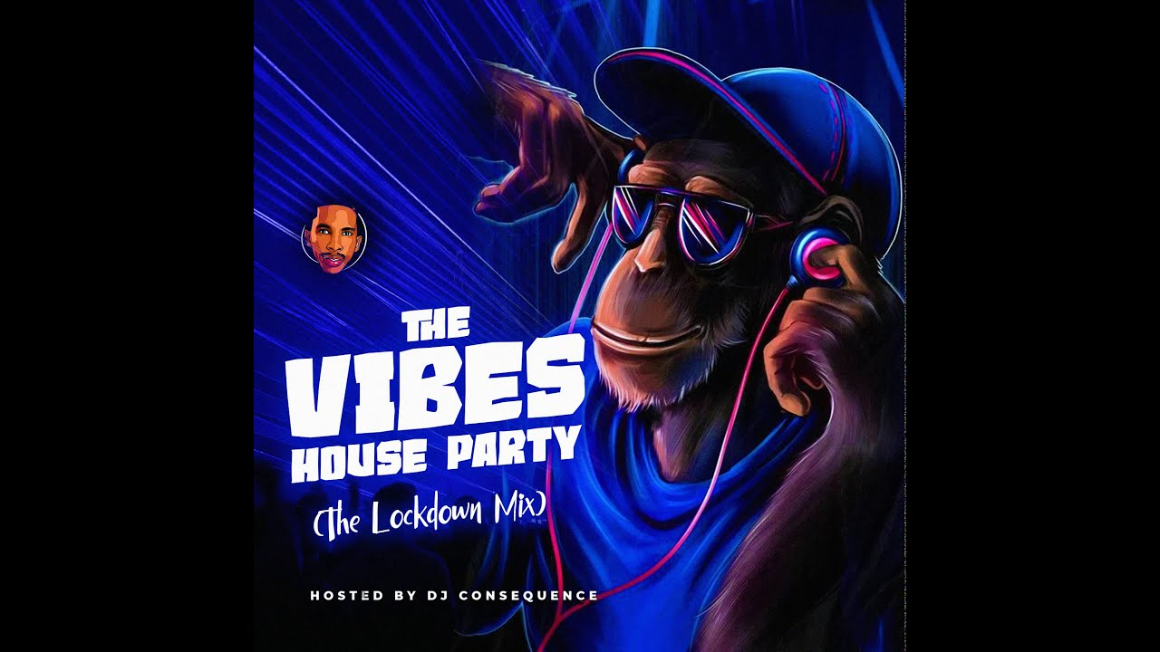 Download DJ CONSEQUENCE - THE VIBES HOUSE PARTY(The Lockdown Mix)