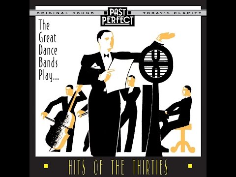 The Great Dance Bands Play Hits Of The 1930s (Past Perfect) [Full Album]