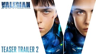 VALERIAN – Teaser Trailer 2 – In Cinemas August 10 [HD]