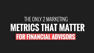 The 2 Financial Advisor Marketing Metrics That Matter Most