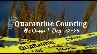 Quarantine Counting the Omer - Day 22 & 23