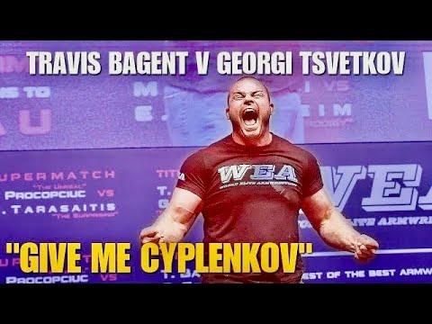 TRAVIS BAGENT VS GEORGI TSVETKOV (After this Give me CYPLENKOV!!!)