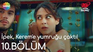 Aşk Laftan Anlamaz 10.Bölüm | İpek, Kerem'e yumruğu çaktı!