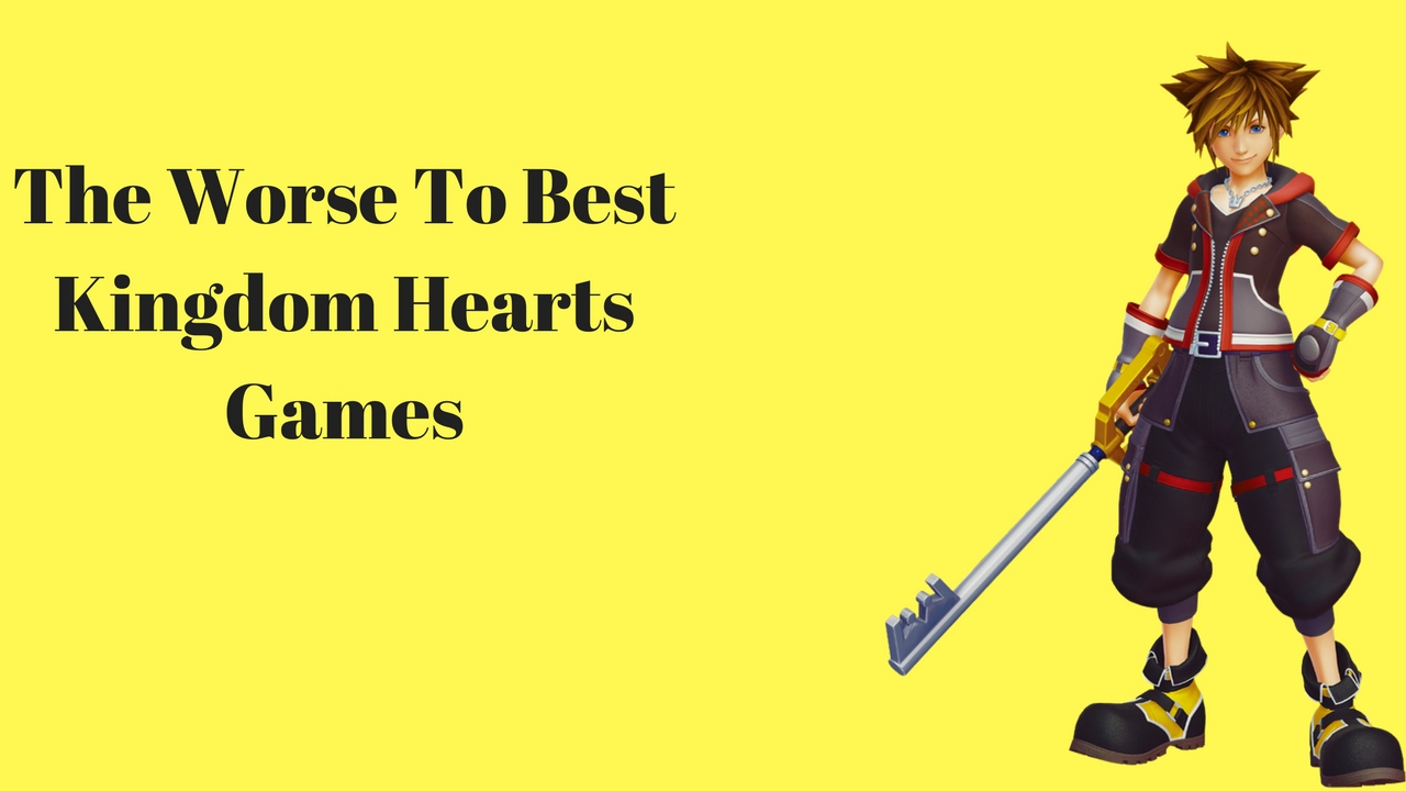 The Worst To The Best Kingdom Hearts Games Youtube