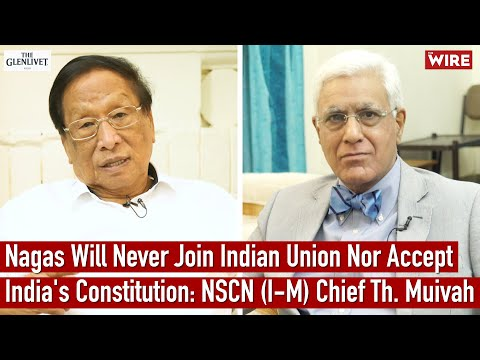 Nagas Will Never Join Indian Union Nor Accept India's Constitution: NSCN (I-M) Chief Th. Muivah