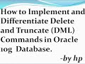 How to Implement and Differentiate Delete and Truncate (DML) Commands in Oracle 10g.