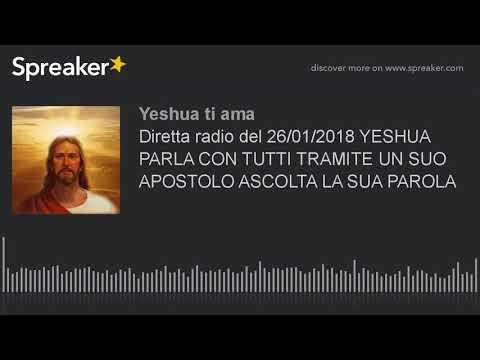 Diretta radio del 26/01/2018 YESHUA PARLA CON TUTTI TRAMITE UN SUO APOSTOLO ASCOLTA LA SUA PAROLA