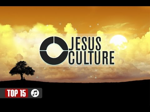 Top 15   Jesus Culture Worship Songs