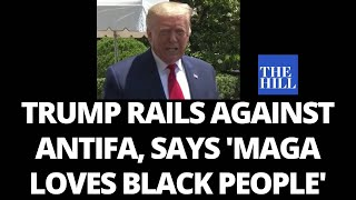 -trump-rails-antifa-maga-loves-black-people