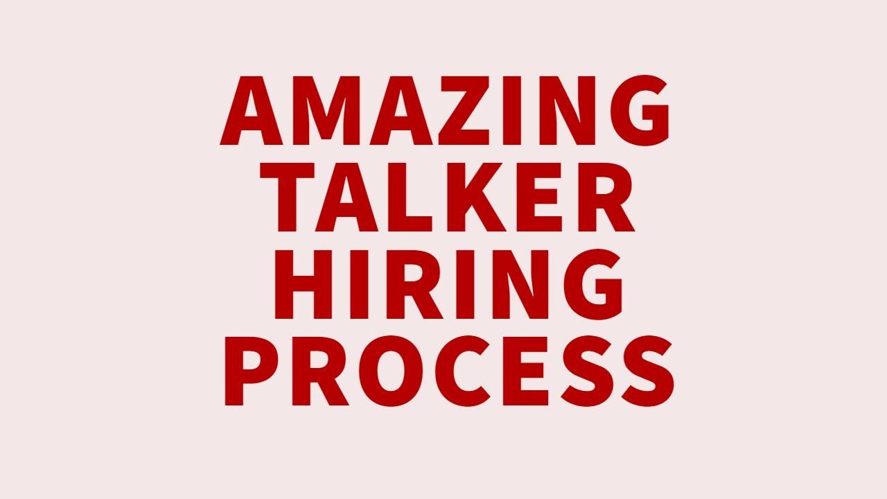 AMAZING TALKER HIRING PROCESS