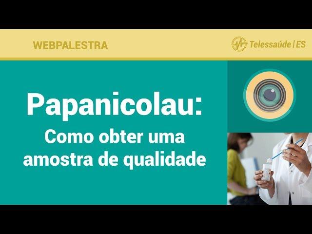 WebPalestra: Papanicolau - Como obter uma amostra de qualidade