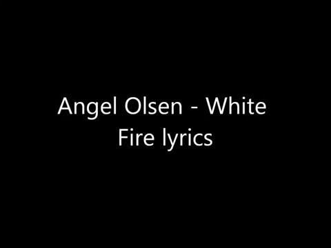 Angel Olsen - White Fire Lyrics