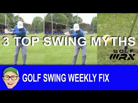 Golf Swing Weekly Fix Top 3 Myths