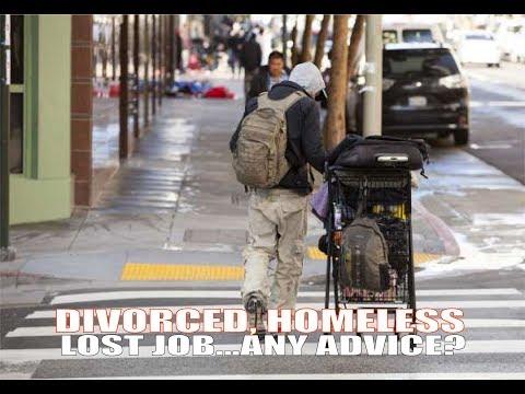 Divorced/Homeless/Lost Job - Any Advice?