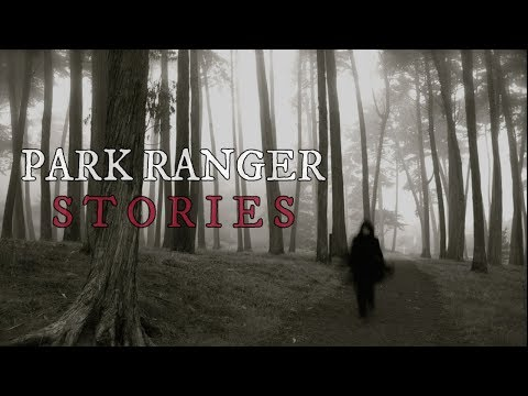 10 TRUE Scary Park Ranger & Deep Woods Stories