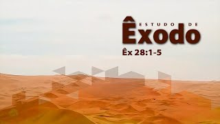 Estudo do livro de Êxodo | Êx 28:1-5