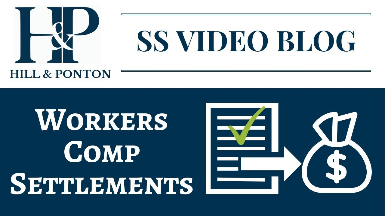 Video Blog - Workers Comp Settlement - Hill & Ponton, P A