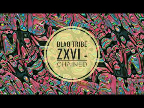 Blaq Tribe Zxvi - Chained (Afro-Ritual Mix)
