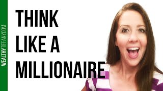 Become a Millionaire: How To Think Like a Millionaire 💵 [So You Can Become One]