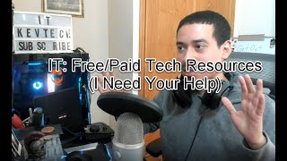 IT: Free/Paid Tech Resources (I Need Your Help)