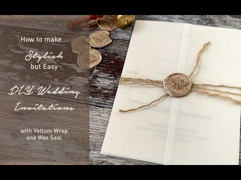 Easy DIY Wedding Invitation to make at home - DIY invitations with Vellum Wrap and Wax Seal.