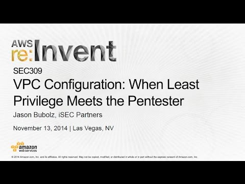 AWS re:Invent 2014 | (SEC309) Amazon VPC Configuration: When Least Privilege Meets the Tester