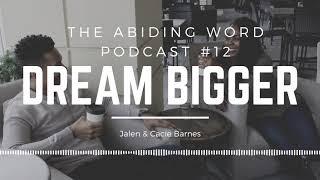 The Abiding Word Podcast #12 - Dream Bigger