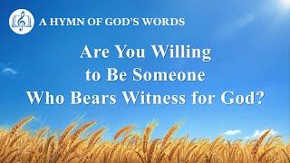 "2020 English Gospel Song | ""Are You Willing to Be Someone Who Bears Witness for God"""