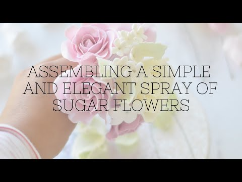 Assembling a simple and elegant spray of sugar flowers
