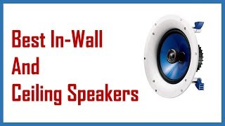 Top 10: Best In-Wall and Ceiling Speakers