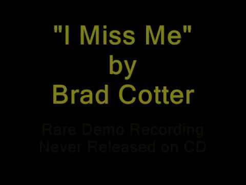 Brad Cotter - I Miss Me (Rare Unreleased Demo Version)