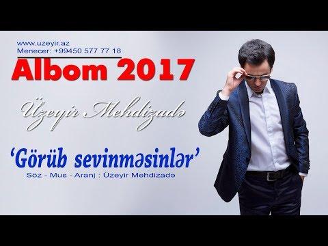 Uzeyir Mehdizade - Gorub Sevinmesinler ( 2017 Albom )