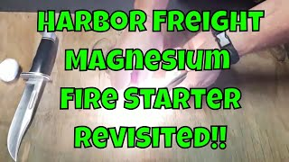 Harbor Freight Magnesium Fire Starter - REVISITED!!