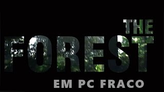 The forest em pc fraco