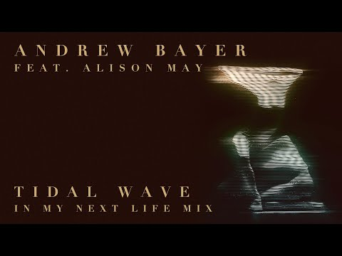 Andrew Bayer feat. Alison May - Tidal Wave (In My Next Life Mix) Mp3