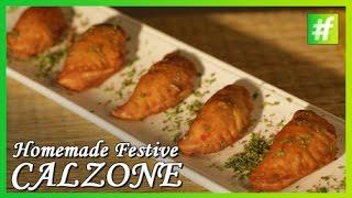 Homemade Festive Calzone | By Chef Ajay Chopra