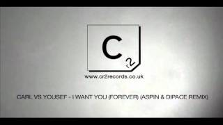 Carl Vs Yousef - I Want You (Forever) (Aspin & Dipace Remix)