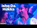ISHQ DA HUKKA (Full Audio Song) | Luv Shv Pyar Vyar | GAK and Dolly Chawla | T-Series