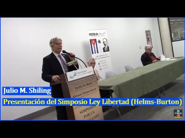 Julio M Shiling - Presentacion del Simposio Ley Libertad Helms-Burton