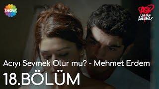 Aşk Laftan Anlamaz 18.Bölüm | Acıyı Sevmek Olur mu? - Mehmet Erdem