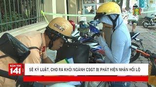 Kỷ luật, đuổi ra khỏi ngành CSGT bị phát hiện nhận hối lộ   Tin nóng   Nhật ký 141